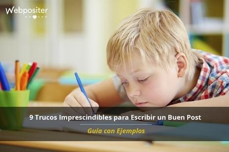9 Trucos Imprescindibles para Escribir un Buen Post. Guía con Ejemplos. | Educacion, ecologia y TIC | Scoop.it