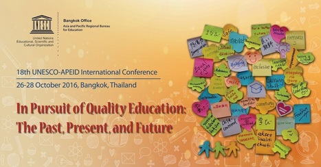 UNESCO-APEID International Conference - UNESCO-APEID International Conference, In Pursuit of Quality Education: The Past, Present and Future - 26-28 October 2016, Bangkok, Thailand | iEduc | Scoop.it