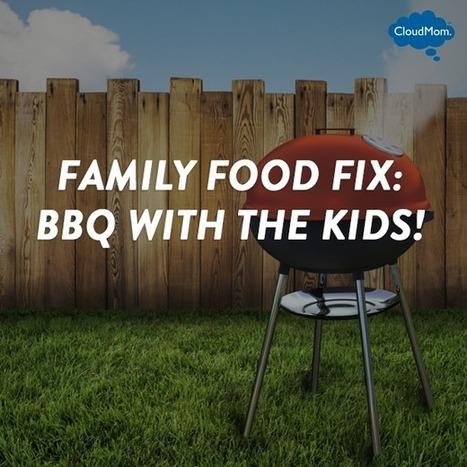 Family Food Fix: BBQ with the Kids! | CloudMom | Parenting Tips | Scoop.it