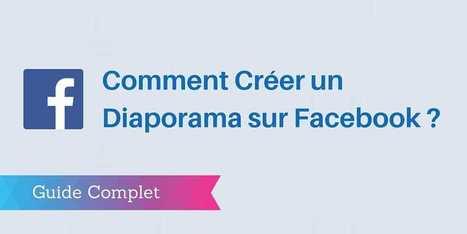 ▶ 3 Etapes pour Créer des Diaporamas sur Facebook [Guide Complet] | Geeks | Scoop.it