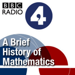 BBC - Podcasts - A Brief History of Mathematics | History of Mathematics | Scoop.it