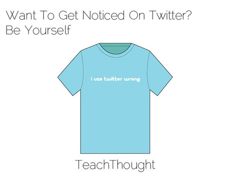 Want To Get Noticed On Twitter? Be Yourself | Educational Technology - Yeshiva Edition | Scoop.it