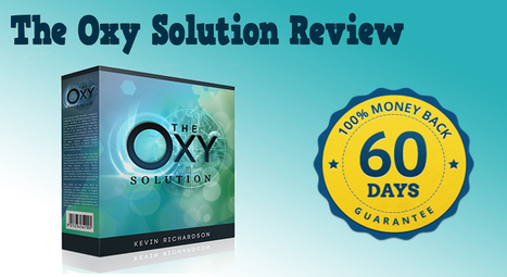 The Oxy Solution Review - Does It Really Work? | REVIEW4YOU13 | Scoop.it
