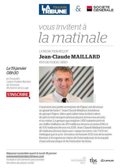 La tribune - Avec Objectif NEWS : Invitation Matinale avec Jean-Claude Maillard | Innovation et entreprises | Scoop.it