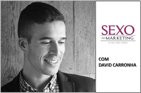 SEXO no Marketing com David Carronha - Sexo no Marketing | Sex Marketing | Scoop.it