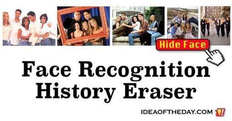 Face Recognition History Eraser - Idea of the Day | PrintableCoupons | Scoop.it