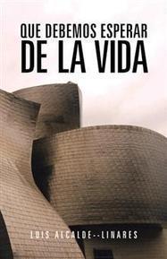 Que debemos esperar de la vida, un libro por Luis Alcalde | Libros Palibrio | Obras de Palibrio | Scoop.it
