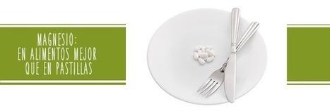 Magnesio: en alimentos mejor que en pastillas – la Sirena - Hoy es un buen día para probar algo nuevo | Salud Publica | Scoop.it