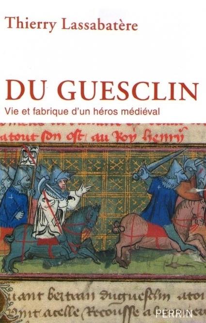 Du Guesclin, vie et fabrique d'un héros médiéval (Thierry Lassabatère) | Monde médiéval | Scoop.it