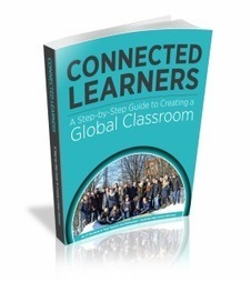Connected Learners: A Step-by-Step Guide to Creating a Global Classroom | Connected educator | Scoop.it