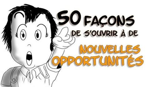 50 façons de s'ouvrir à de nouvelles opportunités | changer de vie | Scoop.it