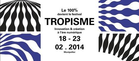 Tropisme festival - innovation et la création à l'ère numérique - 18 au 23.02.14 | Culture et mutations | Scoop.it