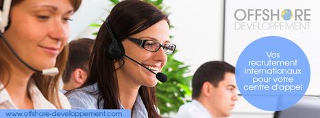 Vos recrutements internationaux pour votre centre d'appel   Offshore Developpement   Scoop.it