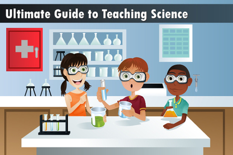 The Ultimate Guide to Teaching Science in 2014-2015 | Teaching Ideas & Resources | Scoop.it