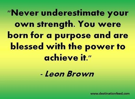 Quote for the Day: Never underestimate your own strength | Enrich | Scoop.it