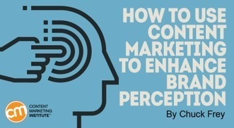 How to Use Content Marketing to Enhance Brand Perception | Surviving Social Chaos | Scoop.it