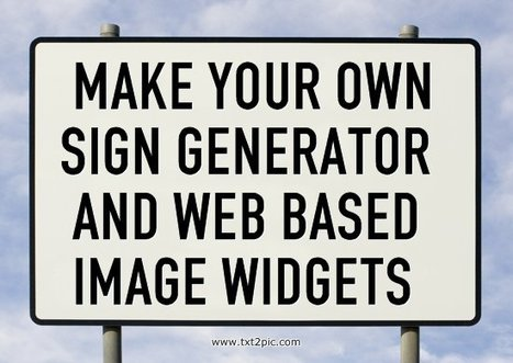 Make Your Own Sign Generator! Your Text On An Any Image You Choose. Stamp, Mark And Tag The World Around You. | Tech in Education | Scoop.it