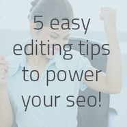 5 Easy Editing Tips to Pump up Your Website's SEO Power! | Web Design | Scoop.it