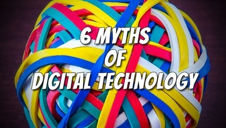 6 Myths of Digital Technology | Technologies numériques & Education | Scoop.it