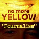 No More Yellow Journalism!   Journalism Revolution   Scoop.it