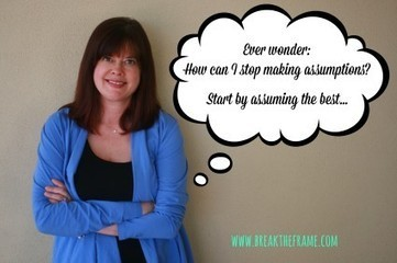 Four Leaps to Stop Making Assumptions - Break The Frame | Women in Business | Scoop.it