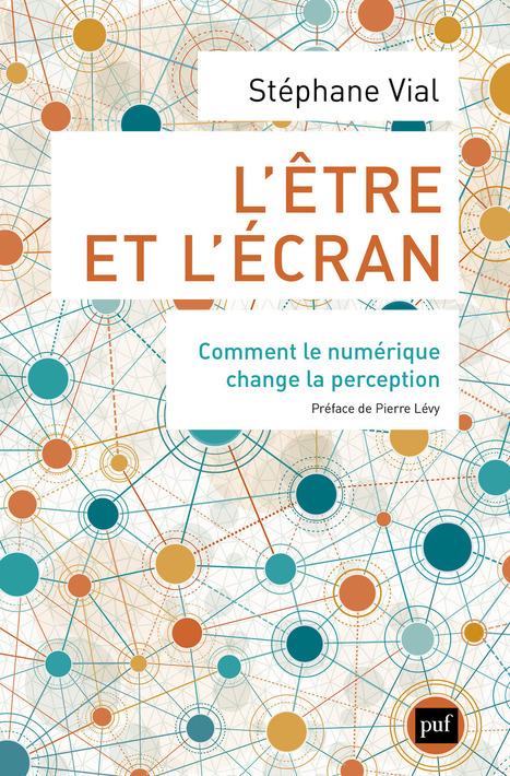 La RÉVOLUTION numérique, un événement philosophique majeur... L'être et l'écran, S. Vial, préface P. Lévy - PUF | Pralines | Scoop.it