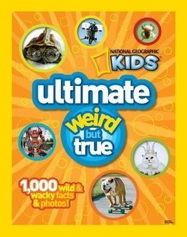 Ng Kids Ultimate Weird But True: 1,000 Wild & Wacky Facts and Photos   | Strange days indeed... | Scoop.it