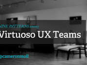 Nine Patterns Among Virtuoso UX Teams // Speaker Deck | Effective UX Design | Scoop.it