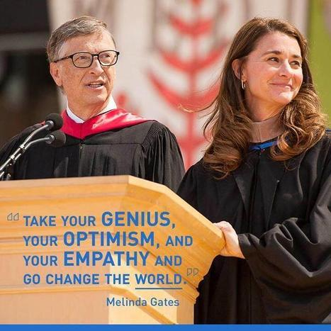 """Take your genius, your optimism, and your empathy and go change the world"". Melinda Gates 