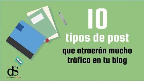 10 tipos de post que atraerán mucho tráfico a tu blog | David Soto | SEO, Social Media y más | Scoop.it