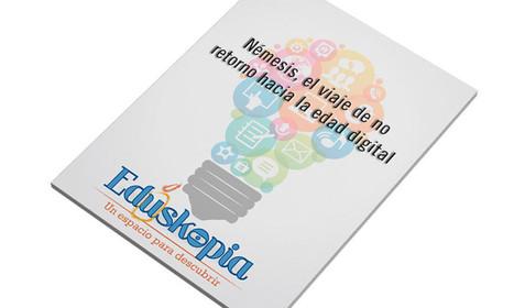 E-book de Eduskopia: Némesis, el viaje de no retorno hacia la edad digital – Eduskopia | Formación, tecnología y sociedad | Scoop.it