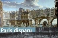 Paris disparu, Paris restitué | Théo, Zoé, Léo et les autres... | Scoop.it