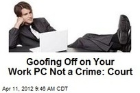 Goofing Off on Your Work PC Not a Crime: Court | It's Show Prep for Radio | Scoop.it