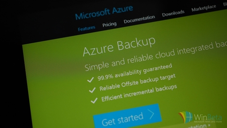 Microsoft Azure Backup now available for Windows 7, Windows 8, and Windows 8.1 | Cloud Central | Scoop.it