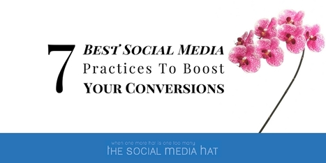 7 Best Social Media Practices To Boost Your Conversions | The Content Marketing Hat | Scoop.it