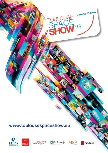 TOULOUSE SPACE SHOW'16 28-30 June 2016 | La lettre de Toulouse | Scoop.it