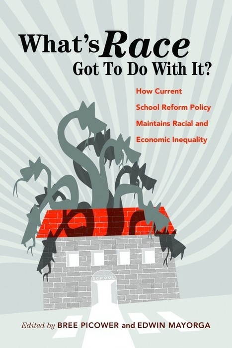 WHAT'S RACE GOT TO DO WITH IT? HOW CURRENT SCHOOL REFORM POLICY MAINTAINS RACIAL AND ECONOMIC INEQUALITY | Disciplinary literacy | Scoop.it