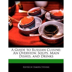 Amazon.co.jp: A Guide to Russian Cuisine: An Overview, Soups, Main Dishes, and Drinks: Dakota Stevens: 洋書 | Diary of a serial foodie | Scoop.it