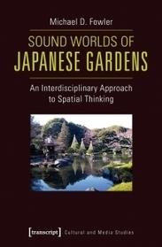 Sound Worlds of Japanese Gardens | Kultur- und Medientheorie | Kulturwissenschaft | Kulturwissenschaften | Reihen | transcript Verlag | DESARTSONNANTS - CRÉATION SONORE ET ENVIRONNEMENT - ENVIRONMENTAL SOUND ART - PAYSAGES ET ECOLOGIE SONORE | Scoop.it