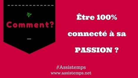 Comment être 100% connecté à votre passion ? | Astuces gestion du temps et Assistant privé à distance | Scoop.it