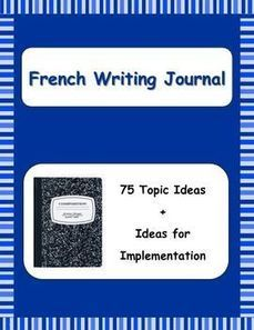 French Writing Journal - 75 Writing Topics + Ideas for Implementation | French Resources to Download and Print | Scoop.it