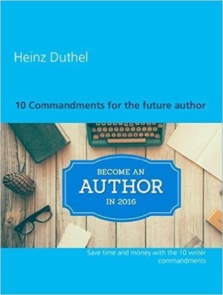 10 Commandments for the future author: Save time and money with the 10 writer commandments eBook: Heinz Duthel: Amazon.es: Tienda Kindle | Book Bestseller | Scoop.it