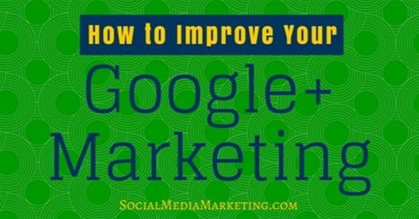 How to Improve Your Google+ Marketing | | Surviving Social Chaos | Scoop.it