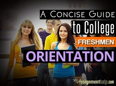 A Concise Guide to College Freshman Orientation | MyAssignmentHelp.Com Reviews Australia Assignment Help | Scoop.it