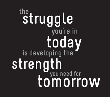 The struggle you're in today is developing the strength you need... | Pinpopular | Scoop.it