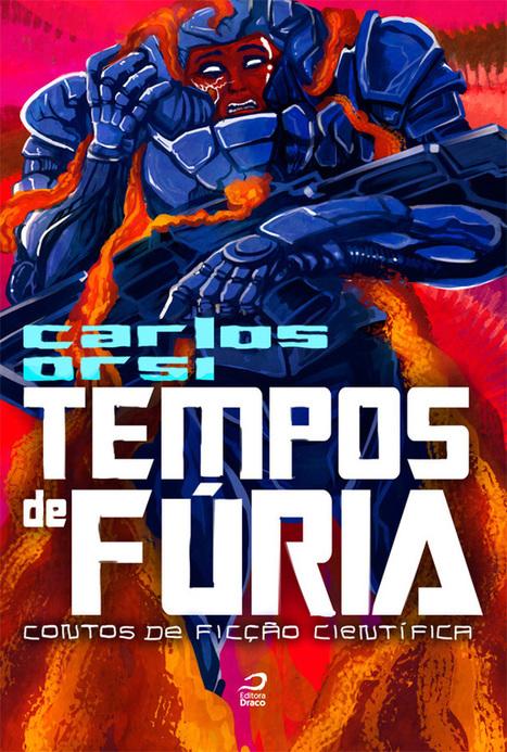 Tempos de fúria: contos de ficção científica, Carlos Orsi   Ficção científica literária   Scoop.it