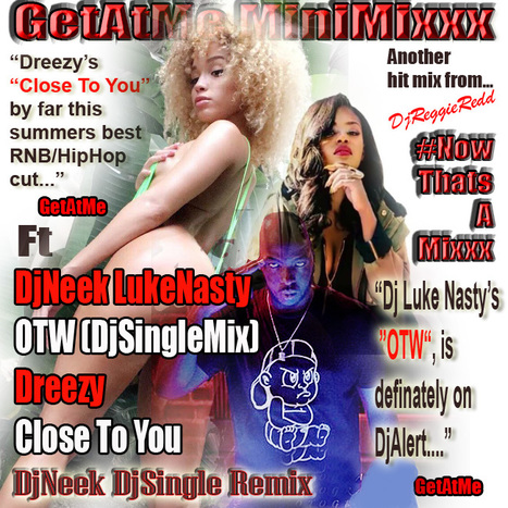 GetAtMeMiniMixxx ft DjNeekLukeNasty OTW Dreezy CloseToYou | GetAtMe | Scoop.it