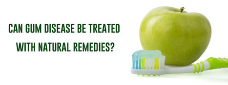 Can Gum Disease Be Treated With Natural Remedies? | Dental Services | Scoop.it
