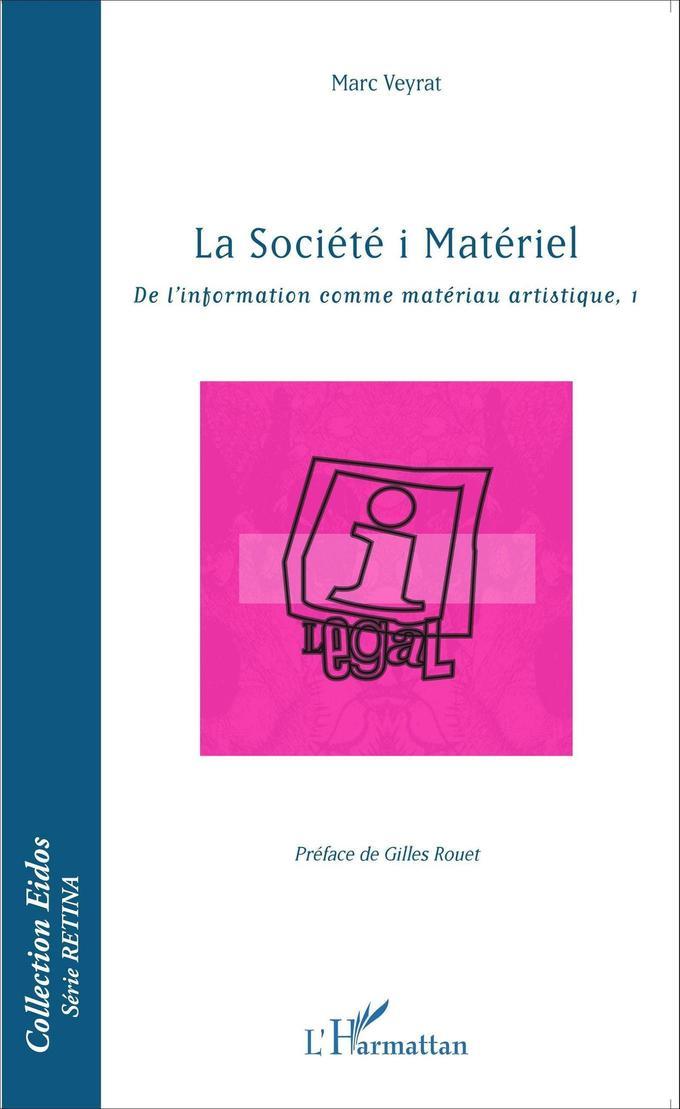 LA SOCIÉTÉ I MATÉRIEL - De l'information comme matériau artistique (1) - de Marc VEYRAT (2016)