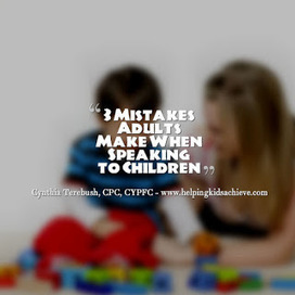 Helping Kids and Families Achieve with Cynthia Terebush, CPC, CYPFC: 3 Mistakes Adults Make When Speaking to Children | Best Practice in Early Childhood Education | Scoop.it